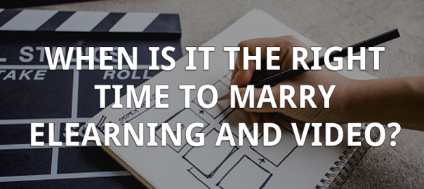 201: When is it the Right Time to Marry eLearning and Video?