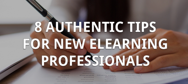 8 Authentic Tips for New eLearning Professionals