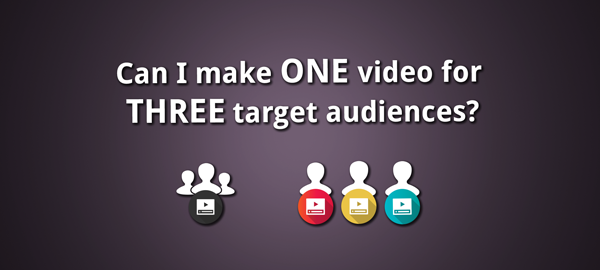 Picture: Can I make ONE video for THREE target audiences?
