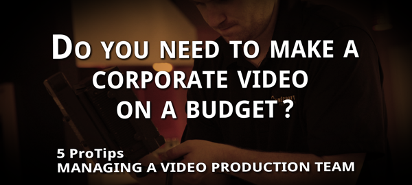 Do you need to make a corporate video on a budget?