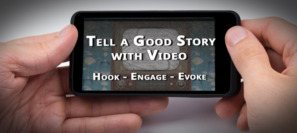 Tell a Good Story with Video: Hook-Engage-Evoke