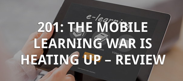 201: The Mobile Learning War is Heating Up - Review