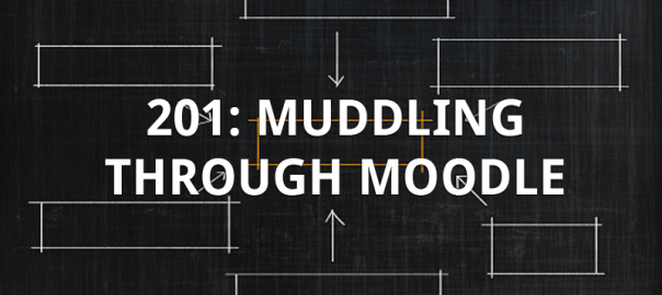 201: Muddling through Moodle