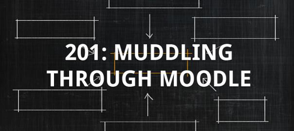 201: Muddling through Moodle