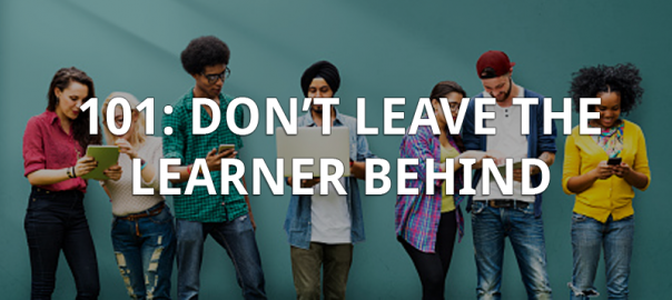 101: Don't Leave the Learner Behind