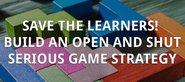 Save the Learners! Build an Open and Shut Serious Game Strategy