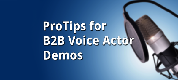 ProTips for B2B Voice Actors
