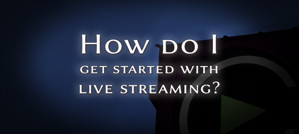 TitleImage - How Do I get started with live streaming?